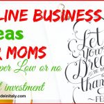 9 Online Business Ideas for Moms (with super low or no investment)