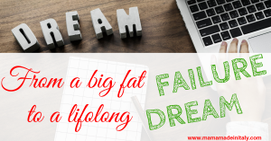 From a big fat failure to a lifelong dream