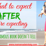 What to expect AFTER you're expecting – Things the famous book doesn't tell