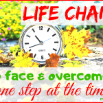 How to face and overcome Life Changes (1 step at the time)