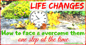 How to face and overcome life changes one step at the time