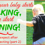 When your baby starts walking, you start running - What to expect after you're expecting (part 2)