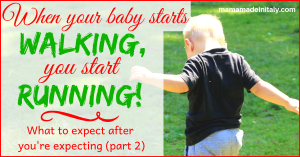 When your baby starts walking, you start running