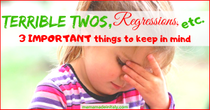 Terrible twos, regressions, etc - 3 important things to keep in mind
